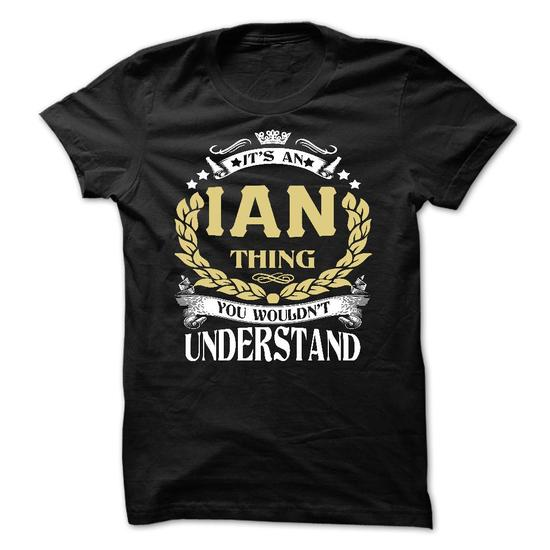 IAN .Its an IAN Thing You Wouldnt Understand - T Shirt, Hoodie, Hoodies, Year,Name, Birthday #teeshirt #fashion