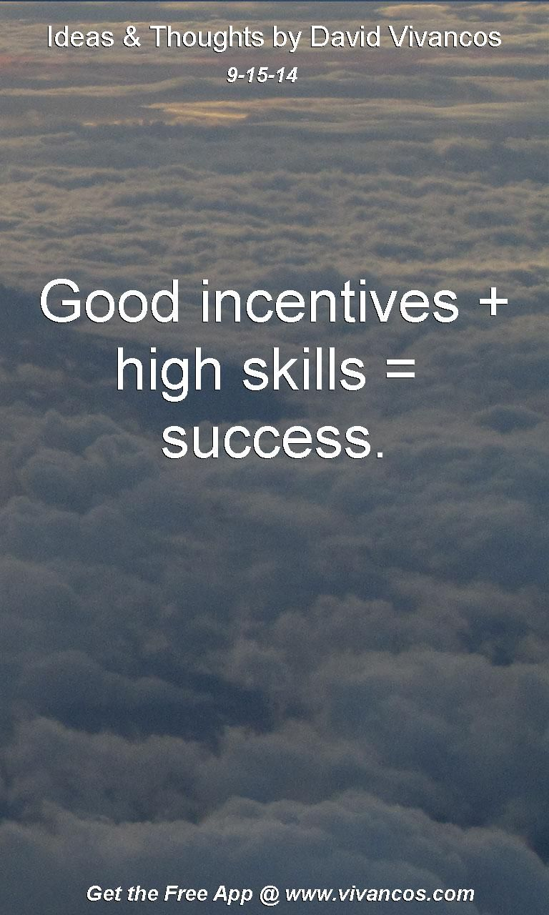 """September 15th 2014 Idea, """"Good incentives + high skills =  Success."""" https://www.youtube.com/watch?v=7uqzy81zE9Q #quote"""