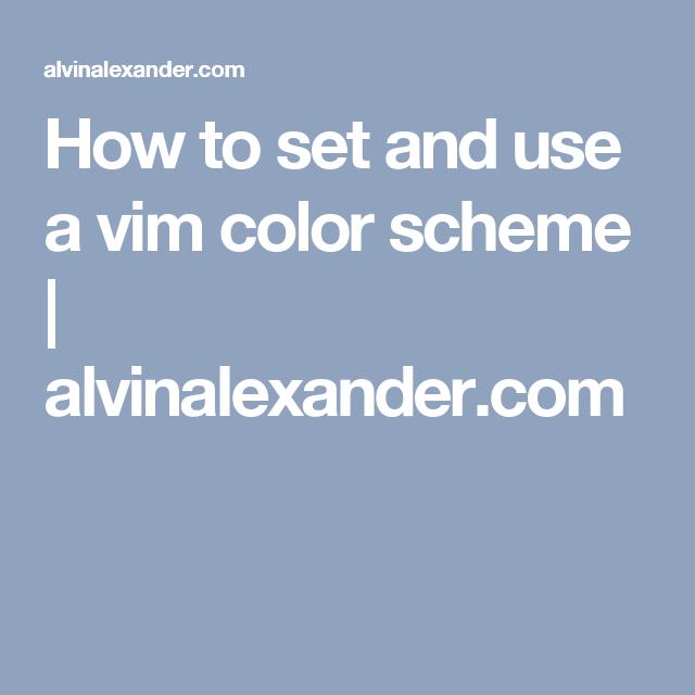 How to set and use a vim color scheme   alvinalexander.com