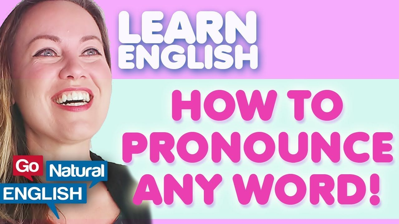 How to pronounce any word in english go natural english