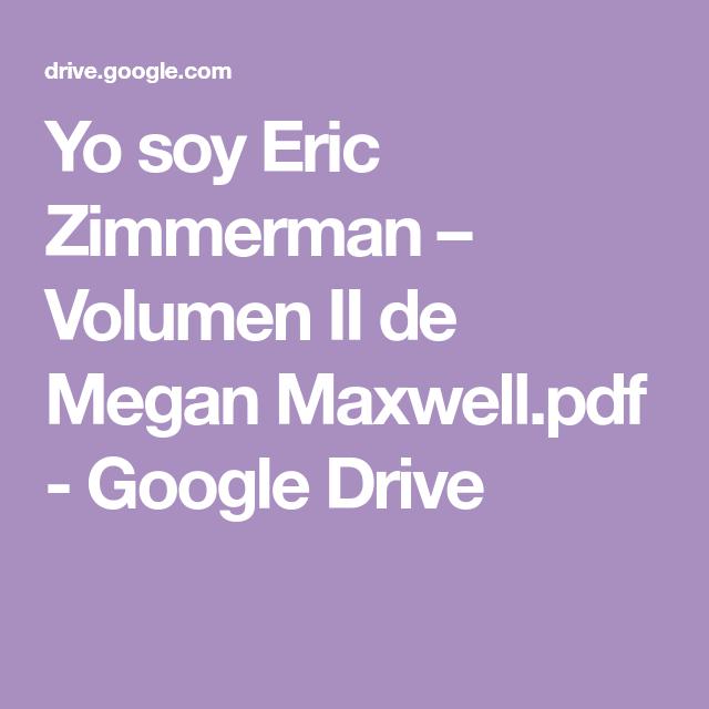 Yo Soy Eric Zimmerman Volumen Ii De Megan Maxwell Pdf Google Drive Leer Libros Online Gratis Libros De Lectura Gratis Libros De Lectura