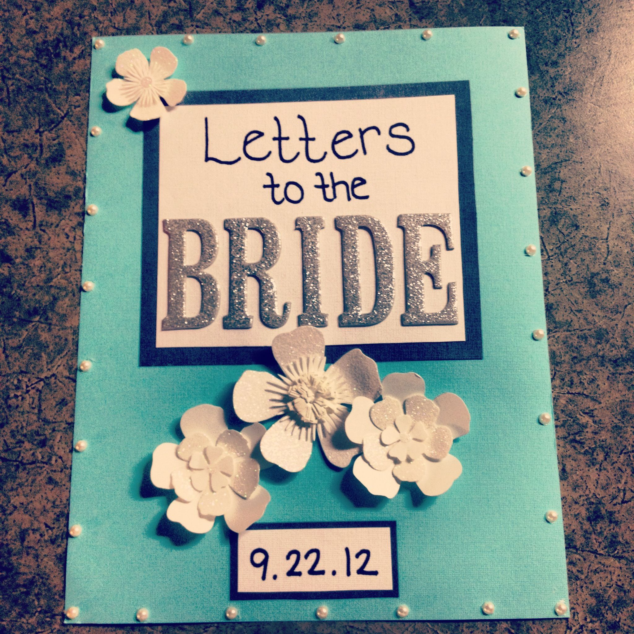 Have each bridesmaid, parents, friends, etc write a letter to the