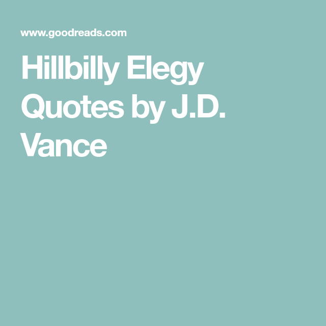Hillbilly Elegy Quotes By J D Vance Hillbilly Elegy Elegy Hillbilly