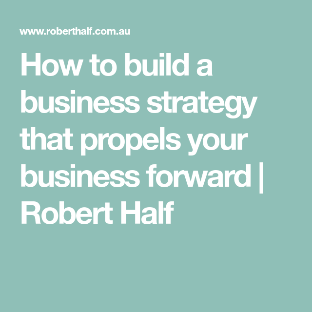How To Build A Business Strategy That Propels Your Business Forward Robert Half Business Strategy Job Security How To Start A Blog