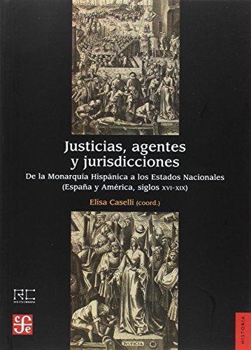 Justicias, agentes y jurisdicciones : de la monarquía hispánica a los estados nacionales (España y Américas, siglos XVI-XIX)