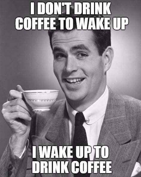 Coffee Coffeequotes Why We Wake Up Every Morning Coffeeholics