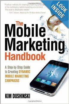 The Mobile Marketing Handbook: A Step-by-Step Guide to Creating Dynamic Mobile Marketing Campaigns: Kim Dushinski: 9780910965903: Amazon.com...
