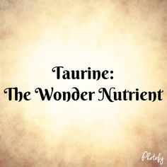 Taurine: The Wonder Nutrient | adrenal fatigue | Human