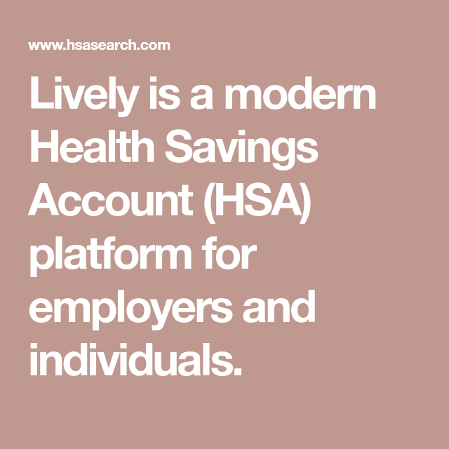 Lively Is A Modern Health Savings Account Hsa Platform For Employers And Individuals Health Savings Account Hsa Savings Account