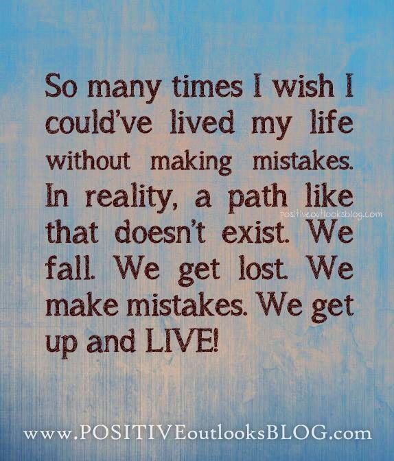 So Many Times I Wish I Couldu0027ve Lived My Life Without Making Mistakes. In  Reality, A Path Like That Doesnu0027t Exist. We Fall. We Get Lost. We Make  Mistakes.