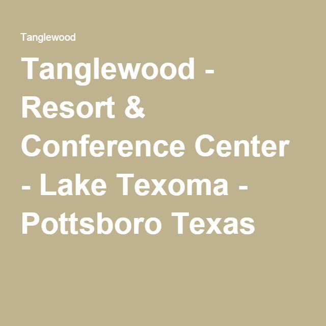 Tanglewood - Resort & Conference Center - Lake Texoma - Pottsboro Texas