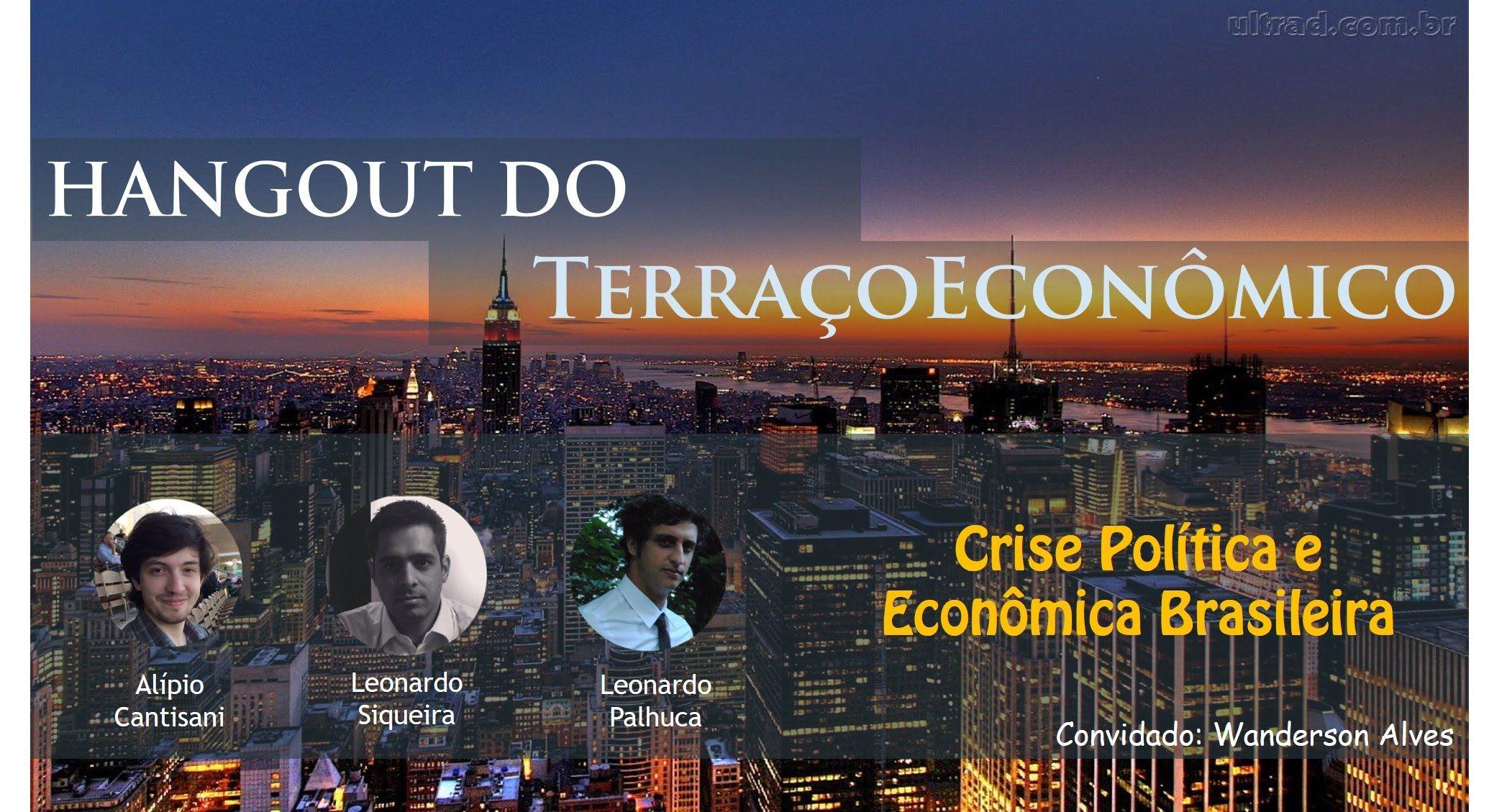 Hangout do Terraço Econômico - Crise Política e Econômica Brasileira