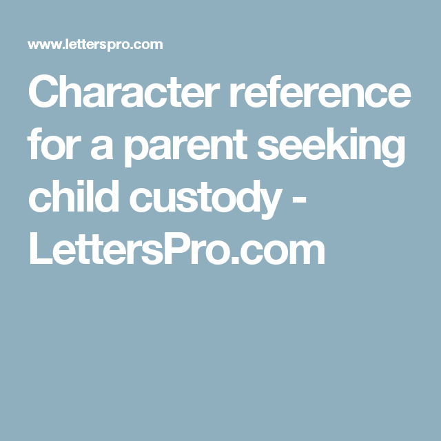Character Reference For A Parent Seeking Child Custody