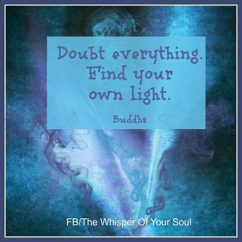 Doubt everything. Find your own light.