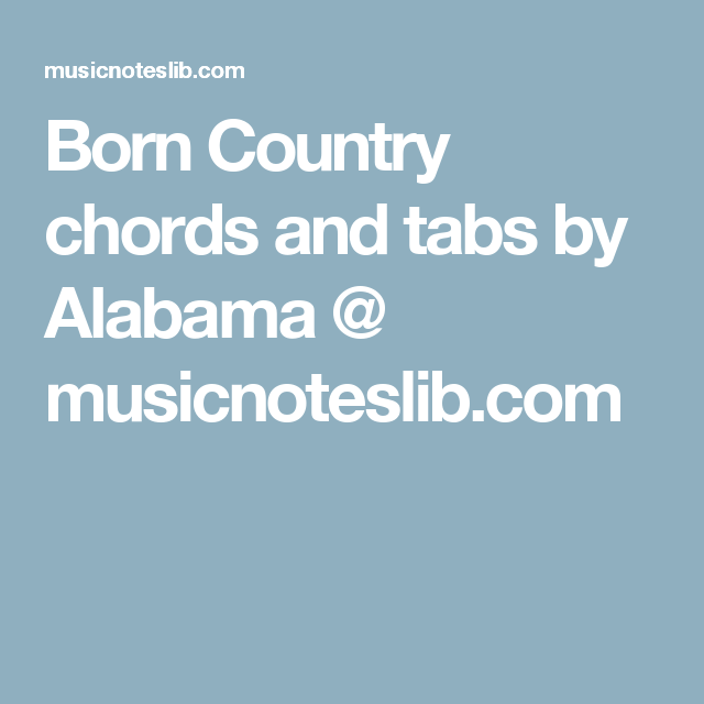 Born Country Chords And Tabs By Alabama Musicnoteslib Guitar