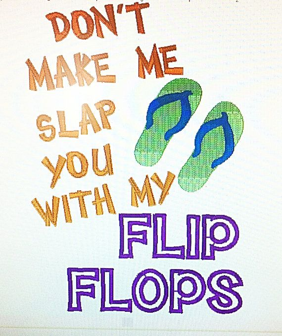 cdca8182a1670 Don t make me slap you with my flip flop embroidery design