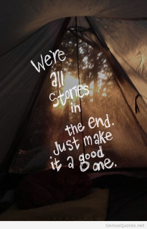 Quote We Are All Stories In The End Just Make It A Good One