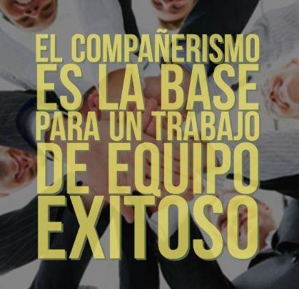El compañerismo es la base para un trabajo de equipo ...