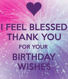 I feel blessed thank you for your birthday wishes quotes for the i feel blessed thank you for your birthday wishes m4hsunfo