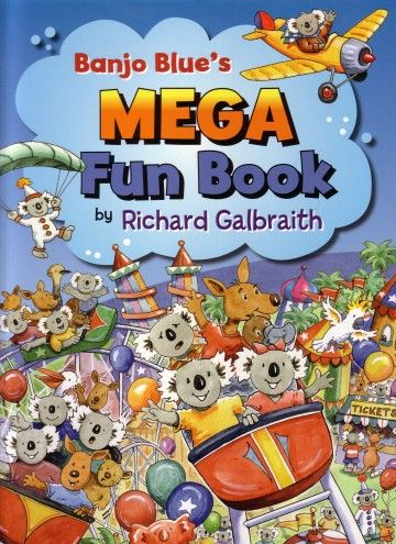 Banjo Blue's Mega Fun Book Richard Galbraith  RRP ($A) 12.95 P/B Publisher: Dusty Dog Books ISBN: 9780977570348