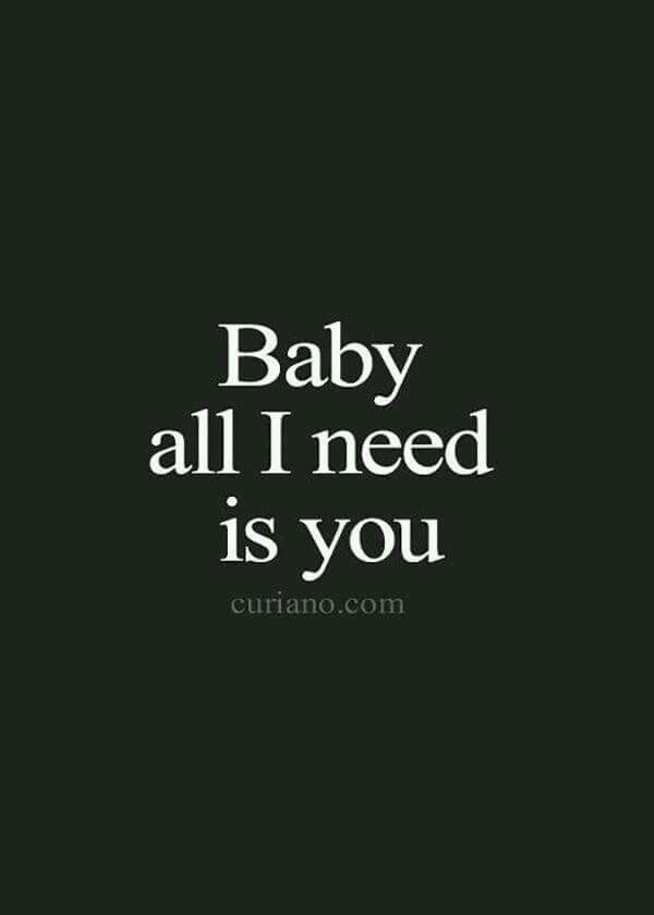 baby all i need is you true love pinterest love quotes for
