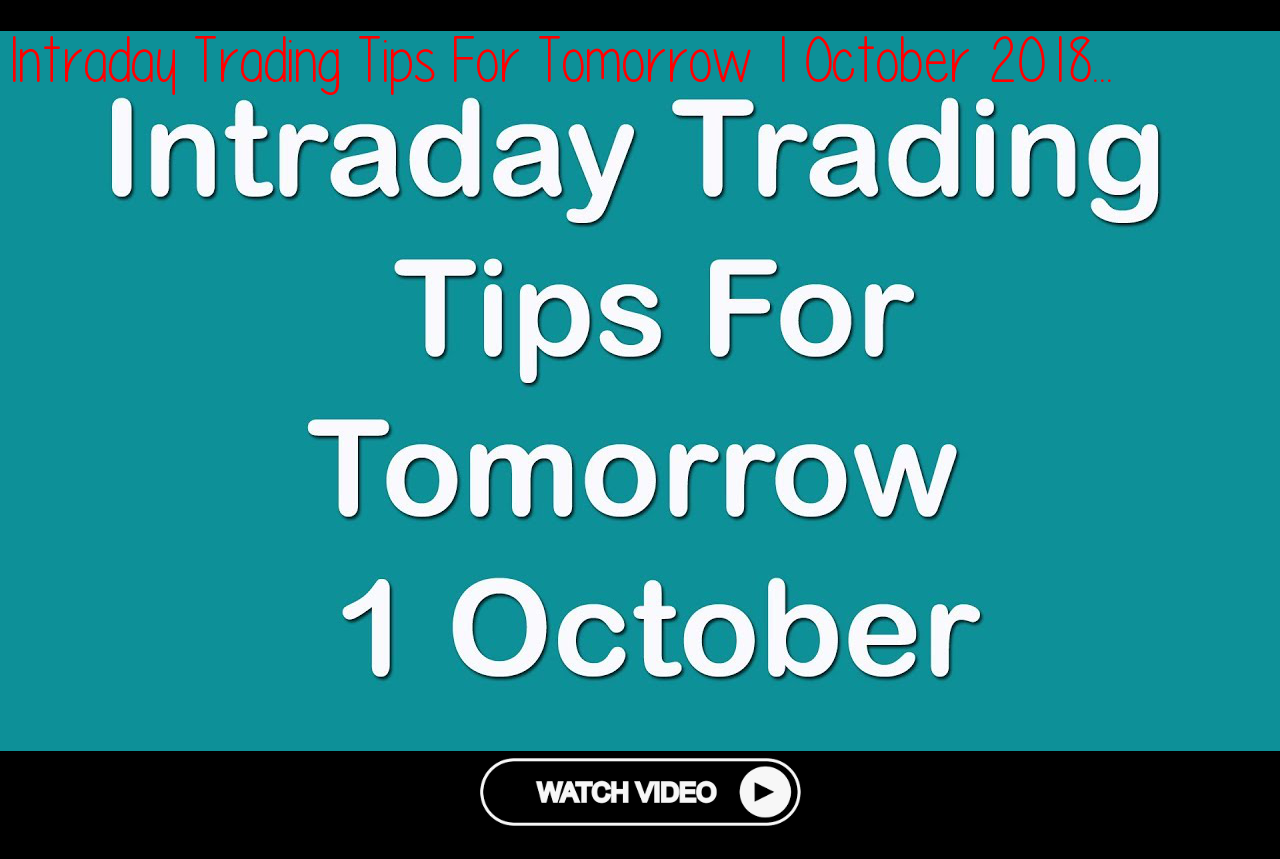 Intraday Trading Tips For Tomorrow 1 October 2018 Stocks To Buy