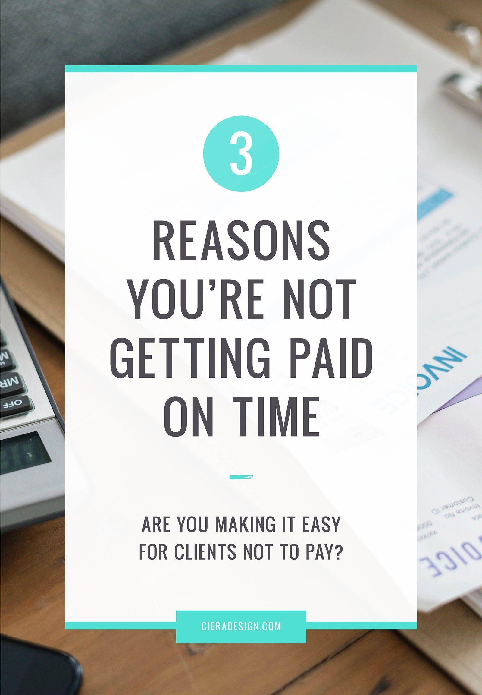 Are You Making It Easy For Clients Not To Pay Ciera Design Studio How To Get Money Business Advice Paying