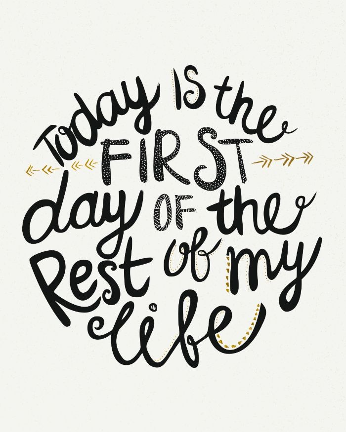 Today Is The First Day Of The Rest Of Your Life Art Print