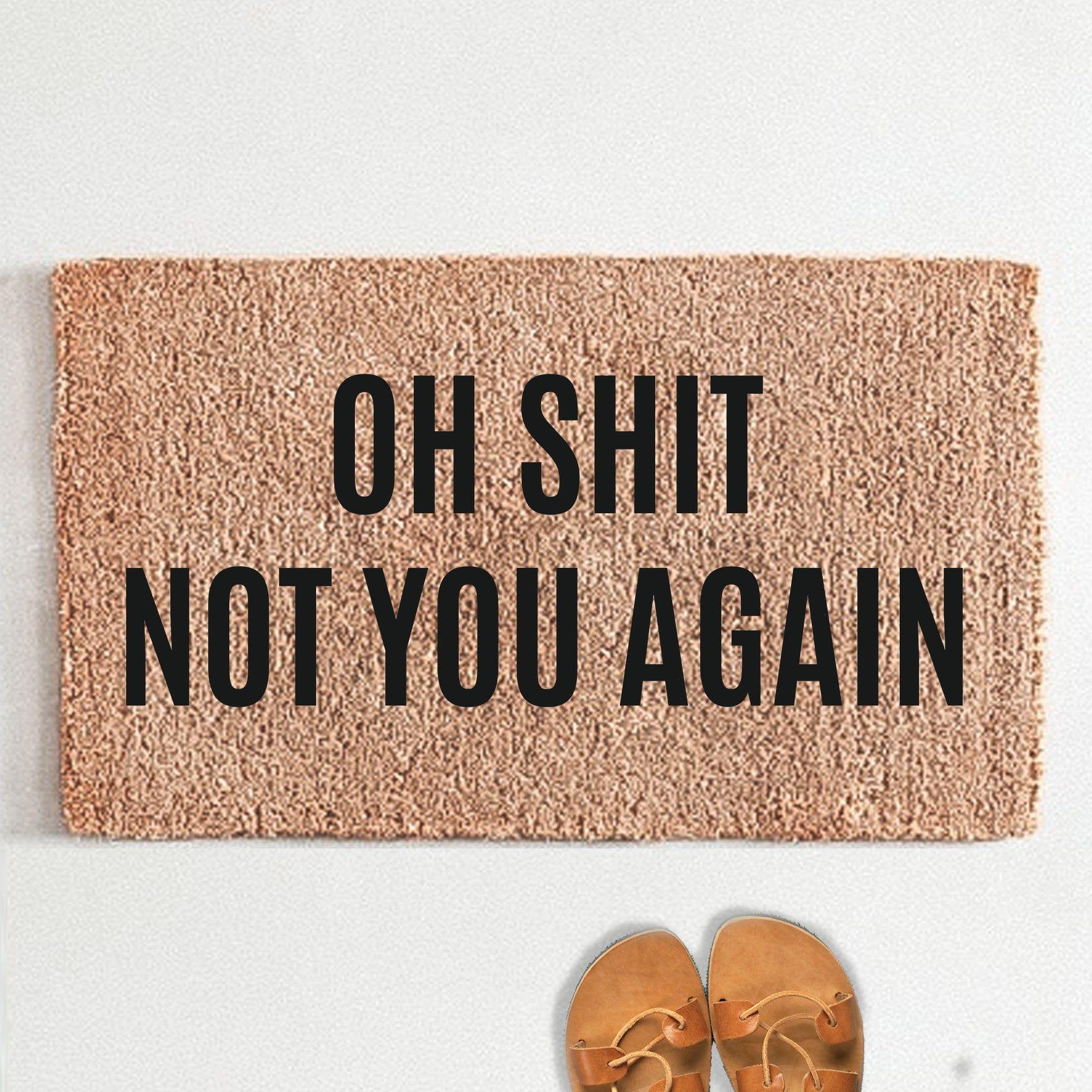 Oh Shit Not You Again Flocked Coir Doormat Custom Doormat ...