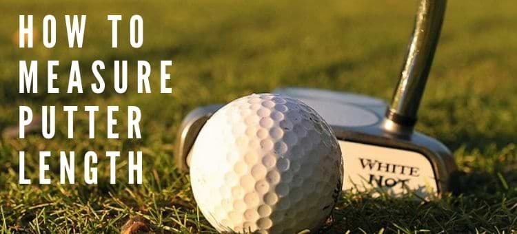 How To Measure Putter Length In 2020 Putter Measurements Length