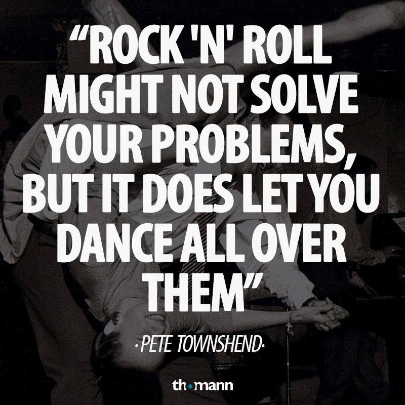 Musical Quote Of Pete Townshend Rock N Roll Might Not Solve Your
