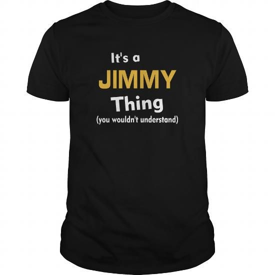Its a Jimmy thing you wouldnt understand