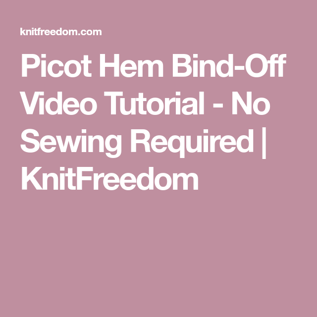 Picot Hem Bind-Off Video Tutorial