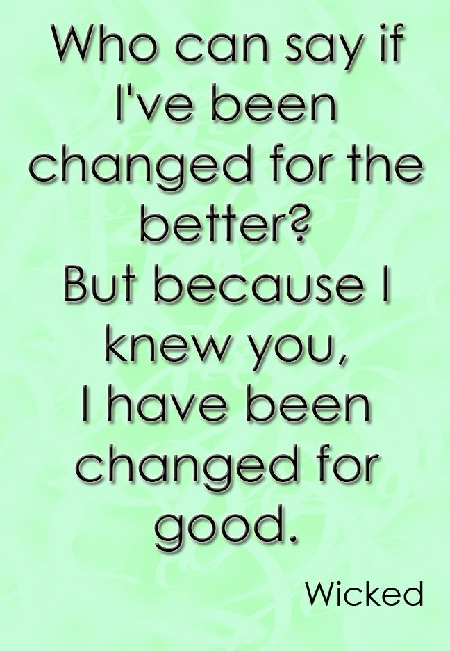 Image result for changed for the better, wicked