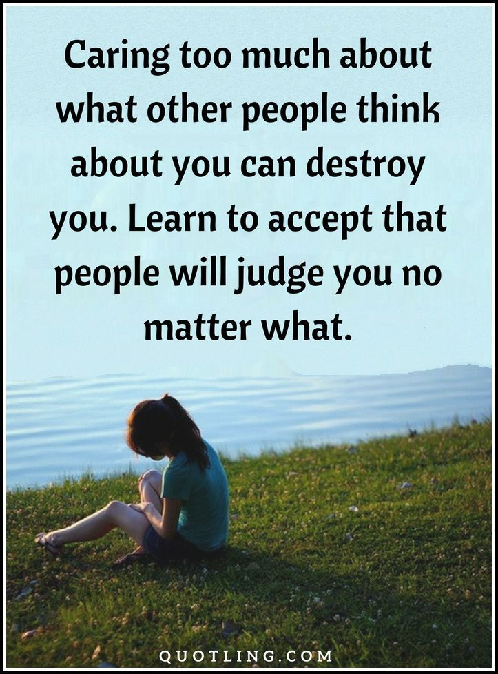 Judging Quotes Caring Too Much About What Other People Think About You Can Destroy You Judge Quotes Judging People Quotes Insperational Quotes