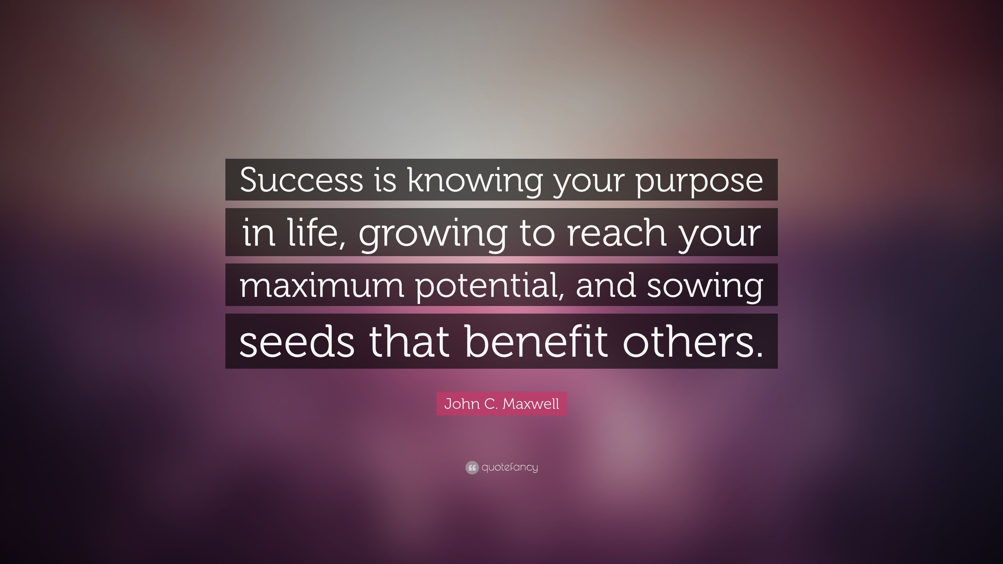 John C Maxwell Quote Success Is Knowing Your Purpose In Life