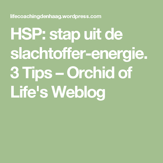 HSP: stap uit de slachtoffer-energie. 3 Tips – Orchid of Life's Weblog