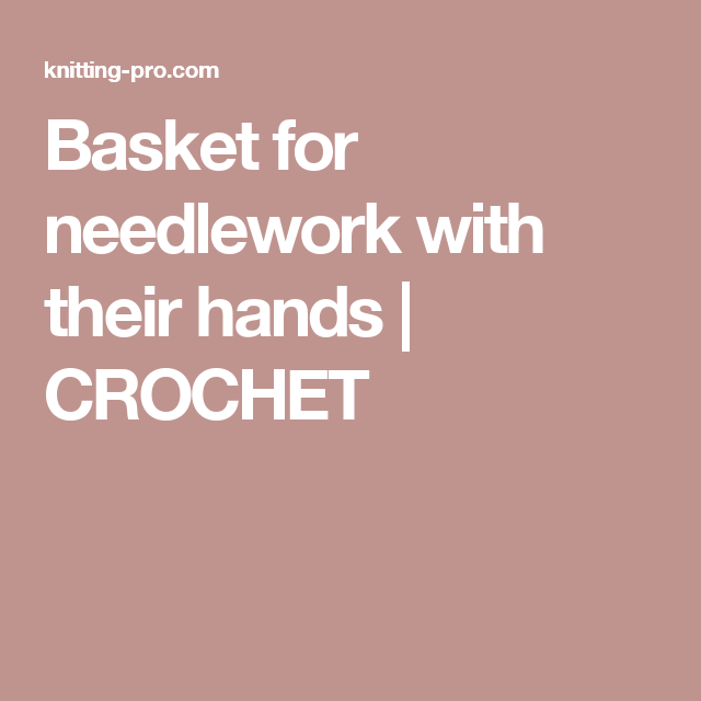 Basket for needlework with their hands   CROCHET