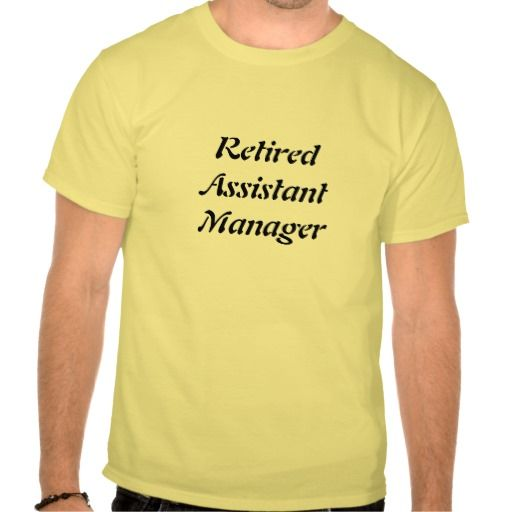 Retired Assistant Manager T Shirt, Hoodie Sweatshirt