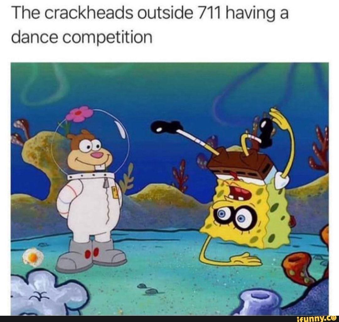 The Crackheads Outside 711 Having A Dance Competition Ifunny Funny Dance Memes Dance Memes Funny Spongebob Memes