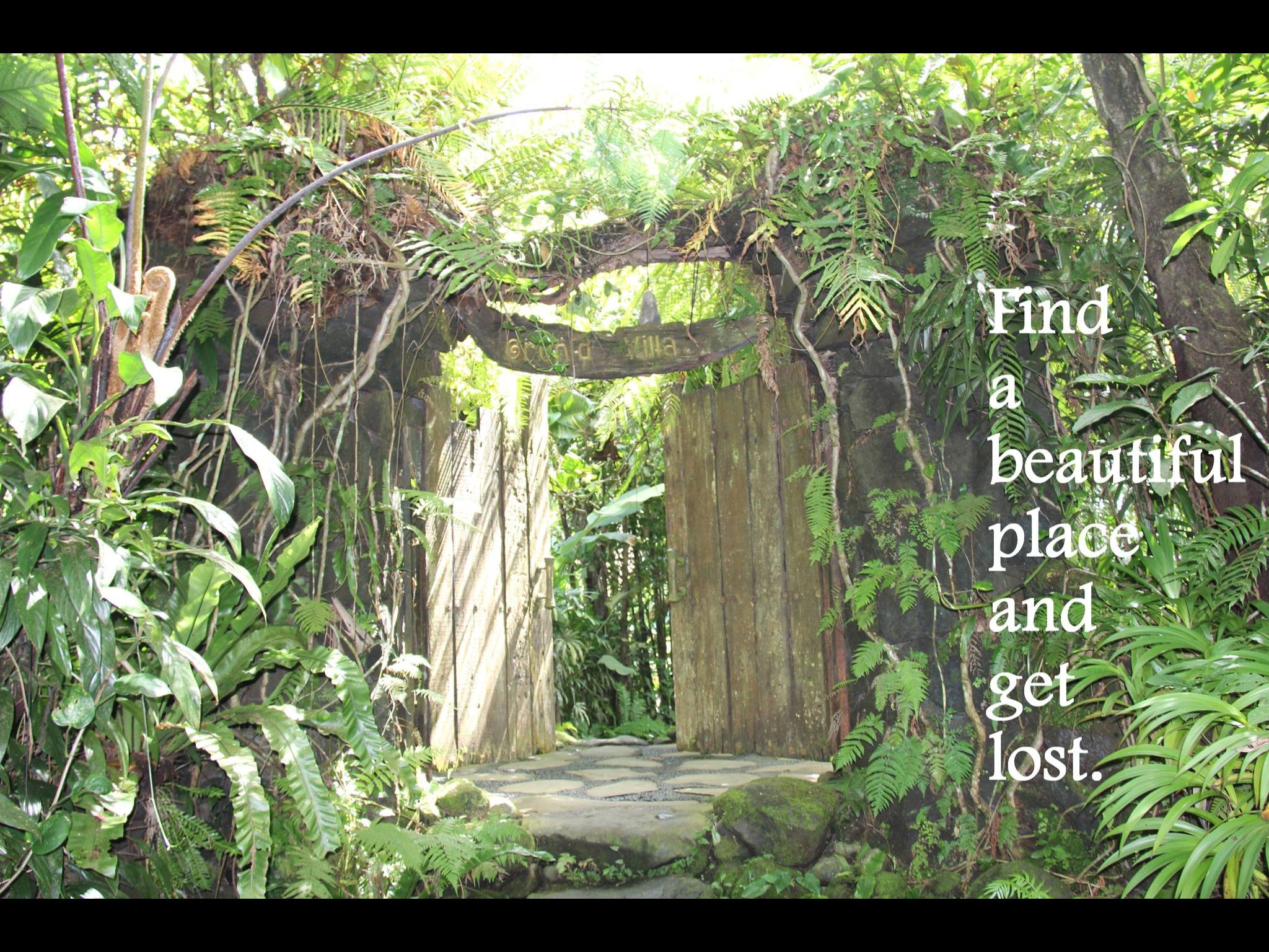 Find a beautiful place, and get lost!