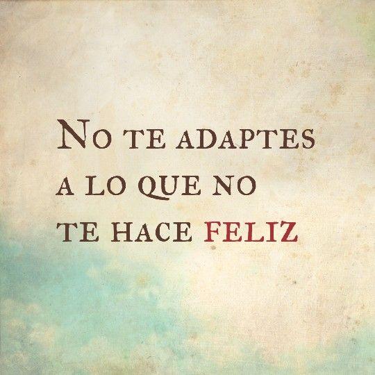 No te adaptes a lo que no te hace feliz #meditar