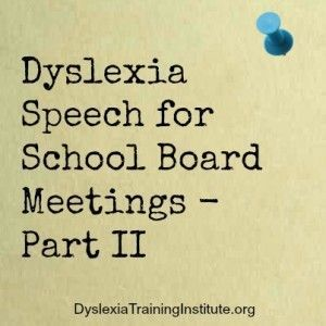 Dyslexia Speech for School Board Meetings  Part II Proud to say that the author is our advocate