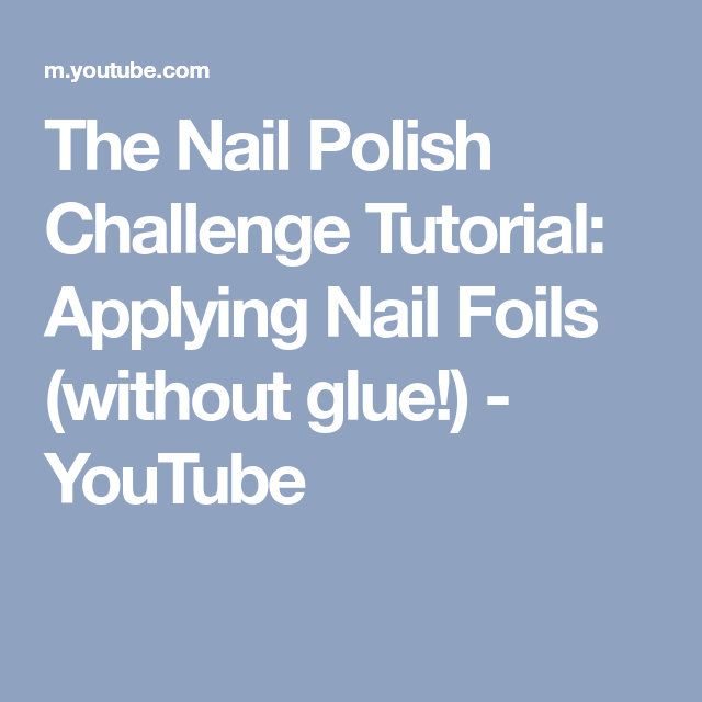The Nail Polish Challenge Tutorial: Applying Nail Foils (without ...