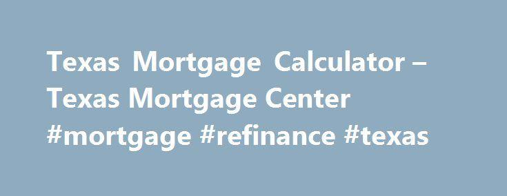 Texas Mortgage Calculator \u2013 Texas Mortgage Center #mortgage