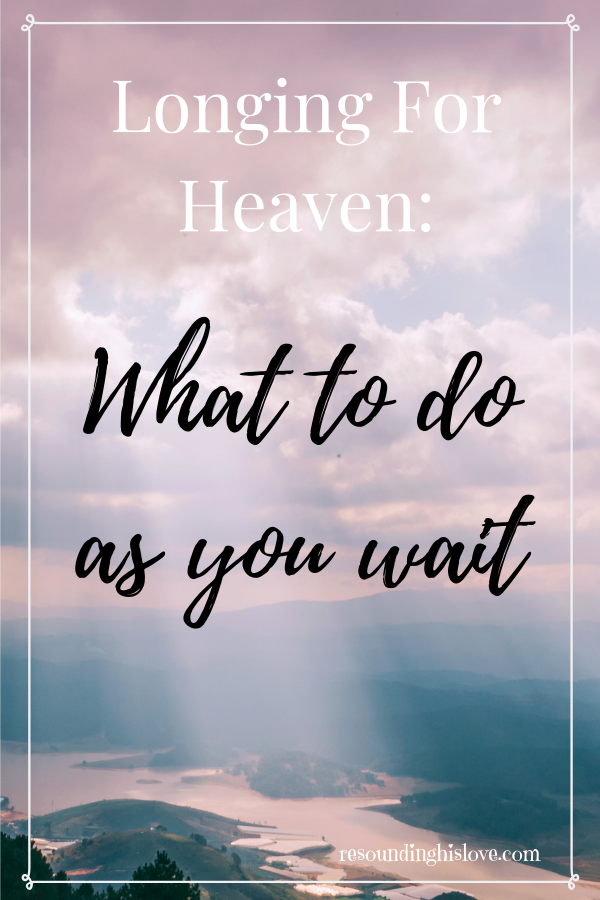 What to do when you are longing for Heaven  How to get closer to God