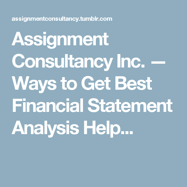 Assignment Consultancy Inc. — Ways to Get Best Financial Statement Analysis Help...