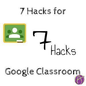 7 Hacks For Google Classroom Google Classroom Teacher Tech