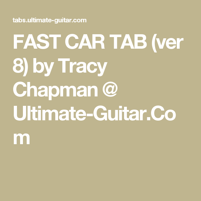 FAST CAR TAB (ver 8) by Tracy Chapman @ Ultimate-Guitar.Com   Music ...