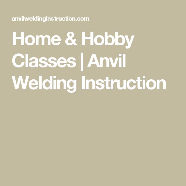 Home Hobby Classes Anvil Welding Instruction Hobby Pinterest